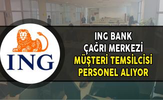 ING Bank Çağrı Merkezi Müşteri Temsilcisi Alımları Yapıyor