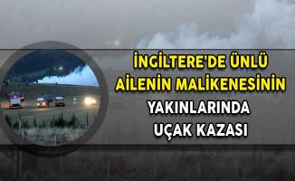 İngiltere'de Ünlü Ailenin Malikanesinin Yakınlarında Uçak Kazası!