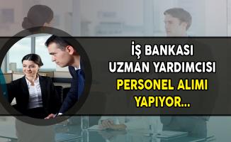 İş Bankası Uzman Yardımcısı Personel Alımı Yapıyor