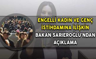 Kadın, Engelli ve Genç İstihdamına İlişkin Çalışma Bakanı Sarıeroğlu'ndan Açıklama