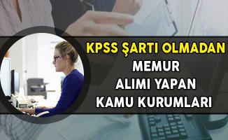 KPSS Şartı Olmadan Memur Alımı Yapan Kamu Kurumları!