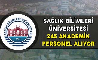 Sağlık Bilimleri Üniversitesi 245 Akademik Personel Alıyor!