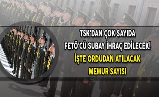 TSK'dan Çok Sayıda FETÖ'cü Subay İhraç Edilecek! İşte Ordudan Atılacak Memur Sayısı