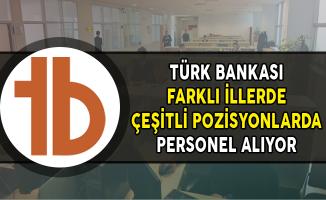 Türk Bankası Çeşitli Pozisyonlarda Personel Alıyor