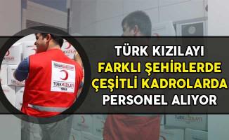 Türk Kızılayı Farklı Şehirlerde Personel Alıyor!