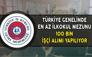Türkiye Genelinde En Az İlkokul Mezunu 100 Bin İşçi Aranıyor