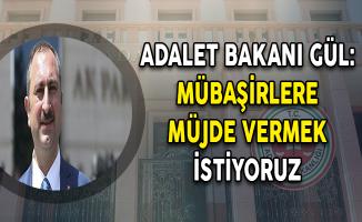 Adalet Bakanı GÜL: Mübaşirlere Müjde Vermek İstiyoruz