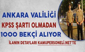 Ankara Valiliği KPSS Şartsız 1000 Bekçi Alımı Başvuruları Sona Eriyor