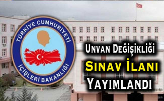 İçişleri Bakanlığı Unvan Değişikliği Sınav İlanı Yayımlandı