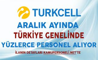 Turkcell Aralık Ayında Türkiye Genelinde Yüzlerce Personel Alıyor
