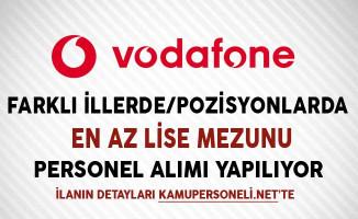 Vodafone En Az Lise Mezunu Personel Alımları Yapıyor