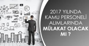 2017 Yılı Kamu Personeli Alımlarında Mülakat ve Güvenlik Soruşturması Nasıl Yapılacak?