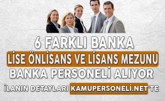 6 Faklı Banka Lise Önlisans ve Lisans Mezunu Personel Alıyor