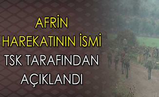 Afrin Operasyonunun İsmi TSK Tarafından Açıklandı