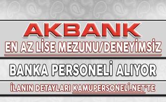 Akbank En Az Lise Mezunu Deneyimsiz Banka Personeli Alımı Yapıyor !