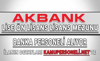 Akbank En Az Lise Mezunu Denyimli ve Deneyimsiz Banka Personeli Alımı Yapıyor