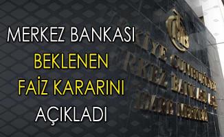 Beklenen Açıklama Geldi: Merkez Bankası Faiz Kararını Açıkladı