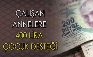 Çalışan Annelere 400 Lira Çocuk Desteği