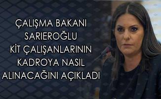 Çalışma Bakanı Sarıeroğlu KİT Çalışanlarının Kadroya Nasıl Alınacağını Açıkladı