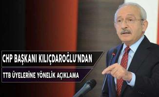 CHP Başkanı Kılıçdaroğlu'ndan TTB Üyelerine Yönelik Açıklama
