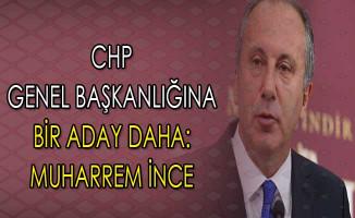 CHP Genel Başkanlığına Bir Aday Daha: Muharrem İnce