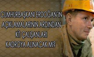 Cumhurbaşkanı Erdoğan'ın Açıklamalarının Ardından KİT Çalışanları Kadroya Alınacak mı?