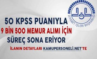 Diyanet İşleri Başkanlığı (DİB) 50 KPSS Puanıyla 9 Bin 500 Memur Alımı İçin Süreç Sona Eriyor