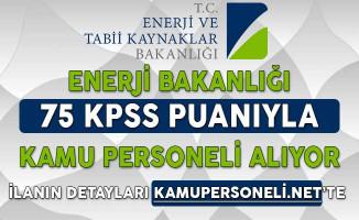 Enerji Bakanlığı 75 KPSS Puanıyla Kamu Personeli Alıyor (Başvurular Başladı)