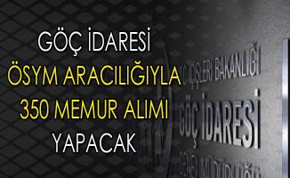 Göç İdaresi Genel Müdürlüğü ÖSYM Aracılığı İle 350 Memur Alımı Yapacak