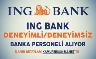 ING Bank Deneyim/Deneyimsiz Banka Personeli Alım İlanı