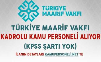Maarif Vakfı Kadrolu Kamu Personeli Alıyor (KPSS Şartı Yok)