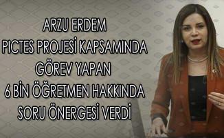 MHP Milletvekili Arzu Erdem PICTES Kapsamında Görev Yapan 6 Bin Öğretmen Hakkında Soru Önergesi Verdi