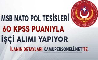 MSB Nato Pol Tesisleri 60 KPSS Puanıyla İşçi Alımı Yapıyor