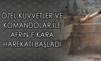 Özel Kuvvetler ve Komandolar İle Afrin'e Kara Harekatı Başladı
