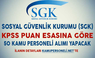 SGK KPSS Puan Esasına Göre 50 Kamu Personeli Alımı Yapacak
