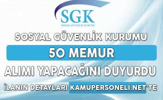 Sosyal Güvenlik Kurumu (SGK) 50 Memur Alımı Yapacağını Duyurdu