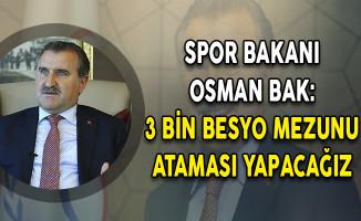 Spor Bakanı Osman Bak: 3 Bin BESYO Mezunu Ataması Yapacağız