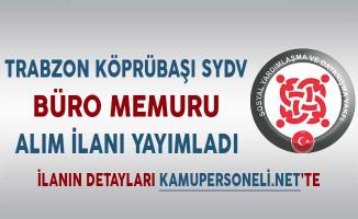 Trabzon Köprübaşı SYDV Büro Memuru Alım İlanı Yayımladı