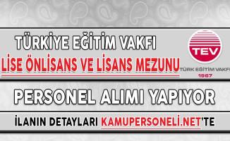 Türkiye Eğitim Vakfı (TEV) Personel Alıyor (Lise, Önlisans ve Lisans Mezunu)
