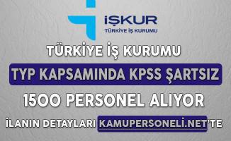Türkiye İş Kurumu TYP Kapsamında KPSS Şartsız 1500 Personel Alıyor