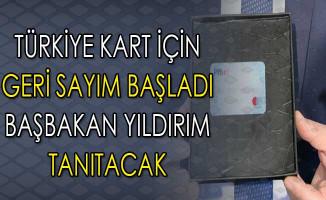 Türkiye Kart İçin Geri Sayım Başladı ! Başbakan Yıldırım Tanıtacak