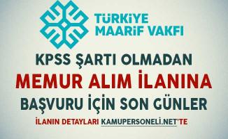 Türkiye Maarif Vakfı KPSS Şartı Olmadan Memur Alım İlanına Başvuru İçin Son Günler