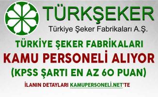 Türkiye Şeker Fabrikaları Kamu Personeli Alıyor (KPSS Şartı En Az 60 Puan Almış Olmak)
