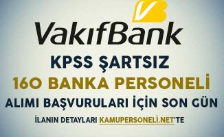 Vakıfbank KPSS Şartsız 160 Banka Personeli Alımı Başvuruları İçin Son Gün