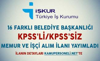 16 Belediye Başkanlığı KPSS'li KPSS'siz Memur ve İşçi Alımı İçin İlan Yayımladı