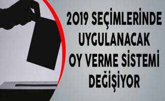 2019 Seçimlerinde Uygulanacak Oy Verme Sistemi Değişiyor