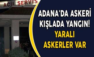 Adana'da Askeri Kışlada Yangın! Yaralı Askerler Var
