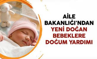 Aile Bakanlığı'ndan Yeni Doğan Bebeklere Doğum Yardımı