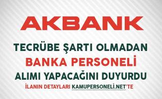 Akbank Tecrübe Şartı Olmadan Banka Personeli Alımı Yapıyor
