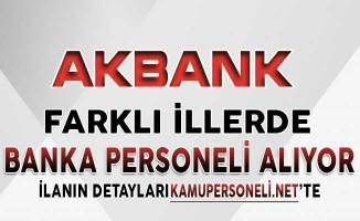 Akbank Türkiye Geneli Farklı illerde Çok Sayıda Personel Alımı Yapıyor